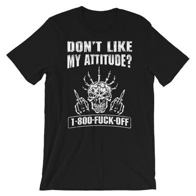 Don't Like My Attitude? 1-800 Fuck Off Unisex T-Shirt