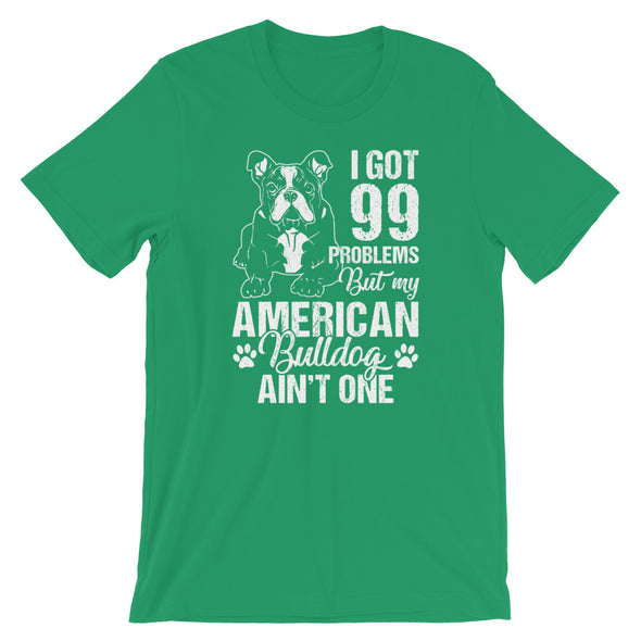 I Got 99 Problems But my American Bulldog Ain't One Unisex T-Shirt