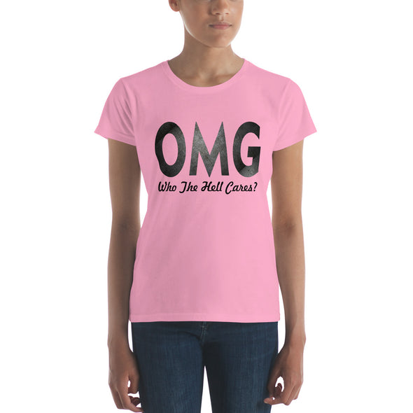 OMG Who The Hell Cares ? Women's T-Shirt