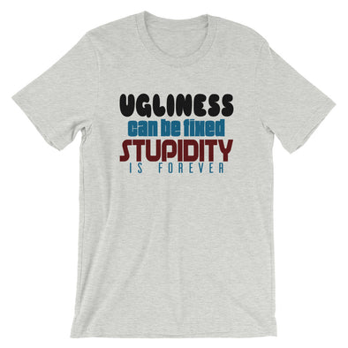 Ugliness Can Be Fixed Stupidity is Forever Funny T-Shirt