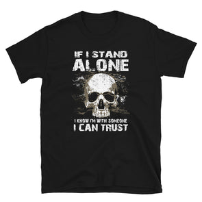 If I Stand Alone I Know I'M With Someone I Can Trust Unisex Funny Shirt