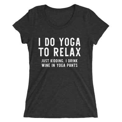 I Do Yoga To Relax Just Kidding I Drink Wine Tee