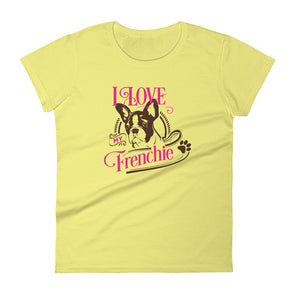I Love My Frenchie T-Shirt for Women