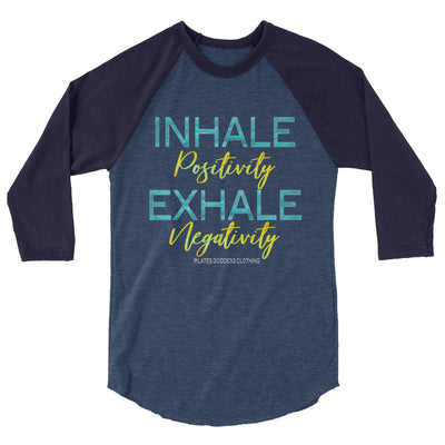 Inhale Positivity, Exhale Negativity 3/4 sleeve raglan shirt