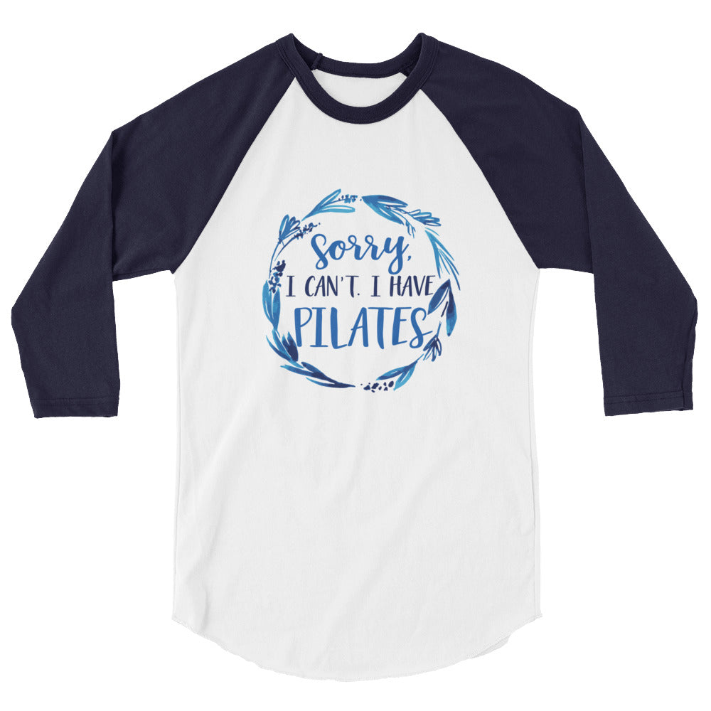 Sorry, I Can't. I Have Pilates. 3/4 sleeve raglan shirt
