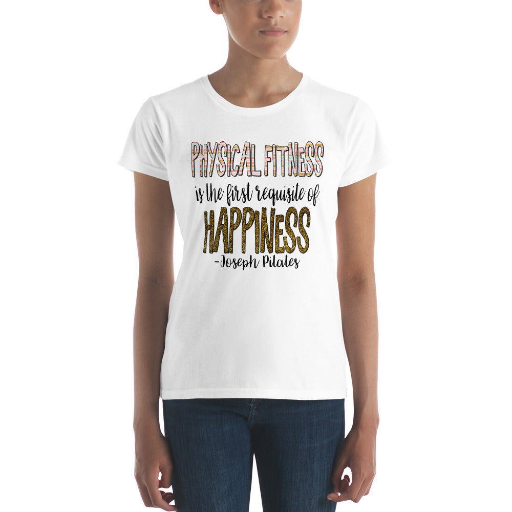 Physical Fitness Is The First Requisite of Happiness Women's short sleeve t-shirt