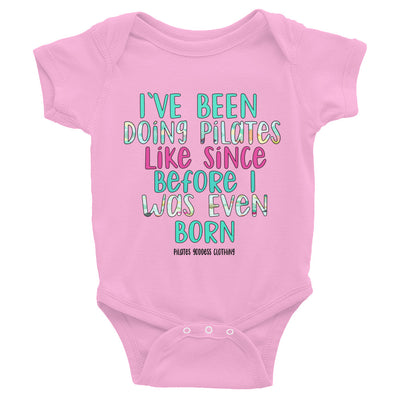 I've Been Doing Pilates Like Since Before I Was Even Born Pink Infant Bodysuit