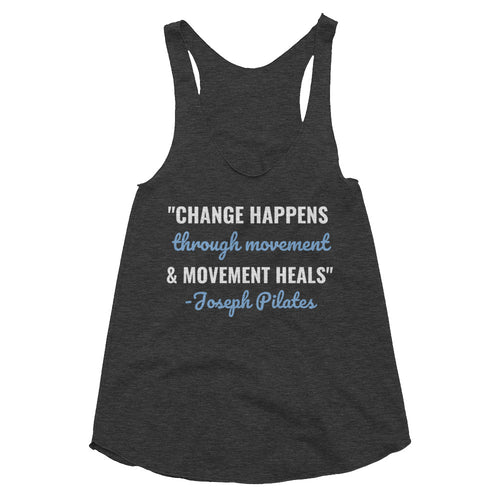 """Change happens through movement and movement heals""- Joseph Pilates Quote Women's Tri-Blend Racerback Tank"