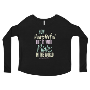 How Wonderful Life is with Pilates in the World Ladies' Flowy Long Sleeve Tee