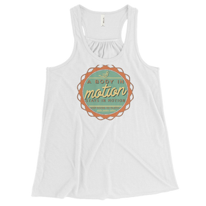 A Body In Motion Stays In Motion Women's Flowy Racerback Tank