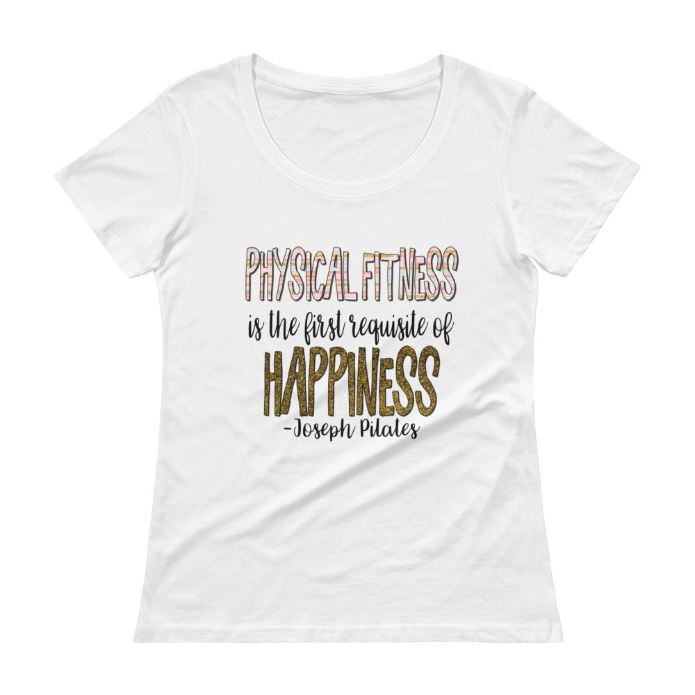 Physical Fitness Is The First Requisite of Happiness- Joseph Pilates Quote Ladies' Scoopneck T-Shirt