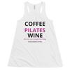 Coffee, Pilates, Wine! Women's Flowy Racerback Tank