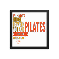 If I Had to Choose Between You and Pilates, I Would Sure Miss You! Framed photo paper poster