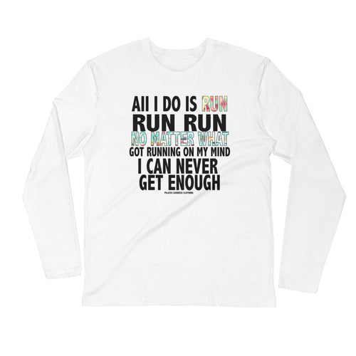 All I Do Is Run Long Sleeve Fitted Crew