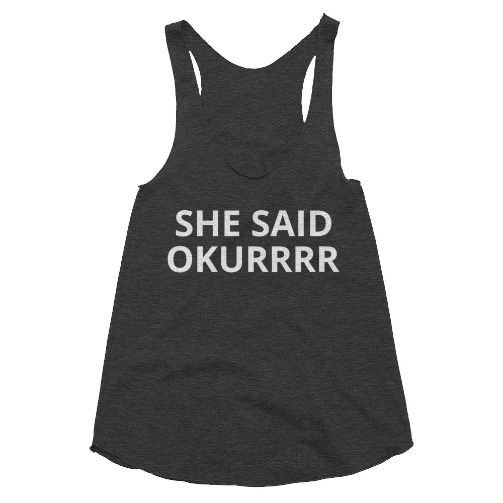 She Said Okurrr Women's Tri-Blend Racerback Tank