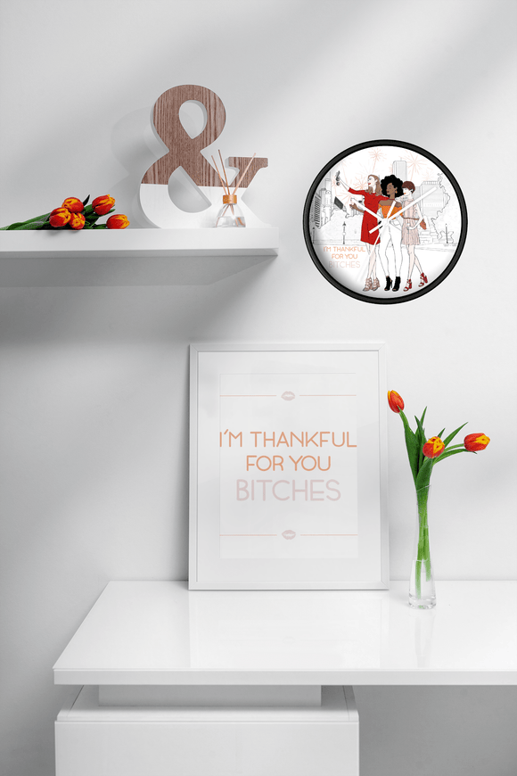 Thankful for You Bitches - Wall Clock