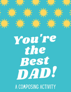 Fathers' Day Composing Activity (4 versions!): You're the Best Dad!