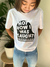 """Not How I Was Taught"" t-shirt"