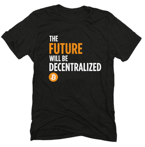 The Future Will Be Decentralized Bitcoin Tshirt BTC Cryptocurrency Short-Sleeve Unisex T-Shirt