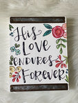 His Love Endures Wood Block Sign