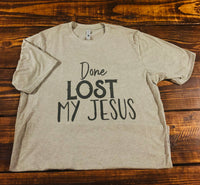 Heather Gray Done Lost My Jesus TShirt