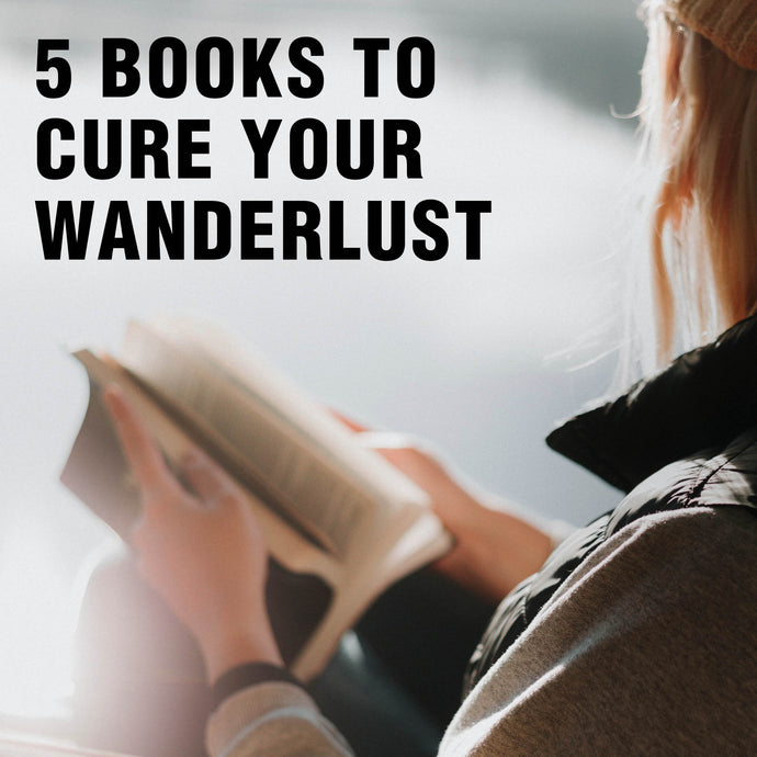 5 Books to Cure Your Wanderlust