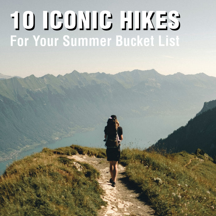 10 Iconic Hikes - Perfect for Your Summer Bucket List