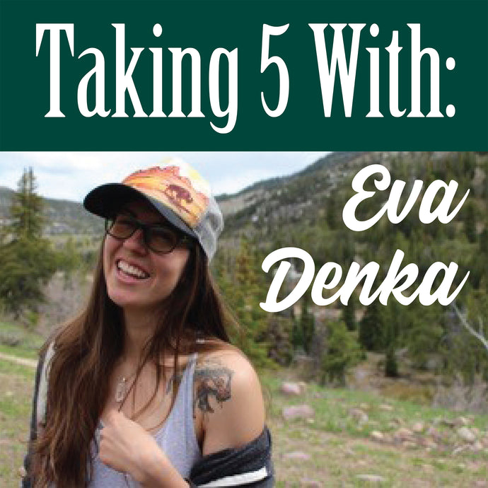 Taking 5 With Eva Denka