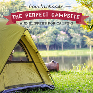 How to Choose the Perfect Campsite - & Perfect Slippers