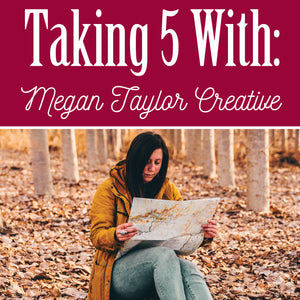 Taking 5 With: Megan Taylor Creative