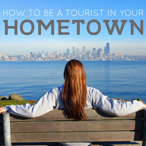 How to be a Tourist in Your Hometown