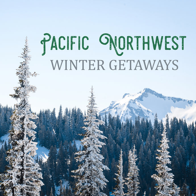 Pacific Northwest Winter Getaways