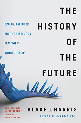 Behemotor The History of the Future: Oculus, Facebook, and the Revolution That Swept Virtual Reality