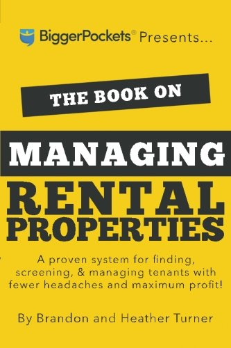 Behemotor The Book on Managing Rental Properties: A Proven System for Finding, Screening, and Managing Tenants with Fewer Headaches and Maximum Profits