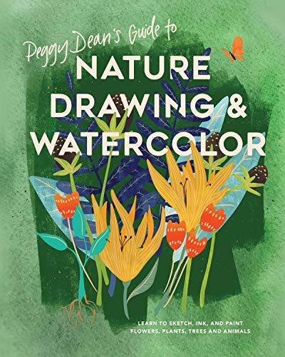 Behemotor Peggy Dean's Guide to Nature Drawing and Watercolor: Learn to Sketch, Ink, and Paint Flowers, Plants, Trees, and Animals