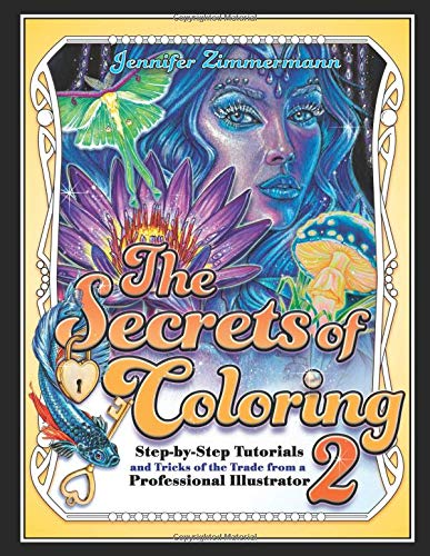 Behemotor The Secrets of Coloring 2: Step-by-Step Tutorials and Tricks of the Trade from a Professional Illustrator (Volume 2) (The Secrets of Coloring Series)