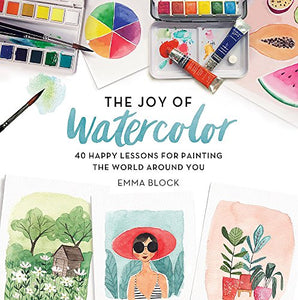 Behemotor The Joy of Watercolor: 40 Happy Lessons for Painting the World Around You