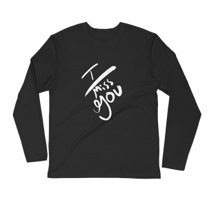 I Miss You Long Sleeve Fitted Crew (Unisex)