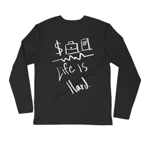 Life Is Hard Long Sleeve Fitted Crew (Unisex)