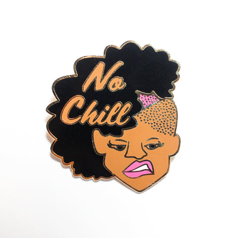 No Chill - Black Girl Magic Pin