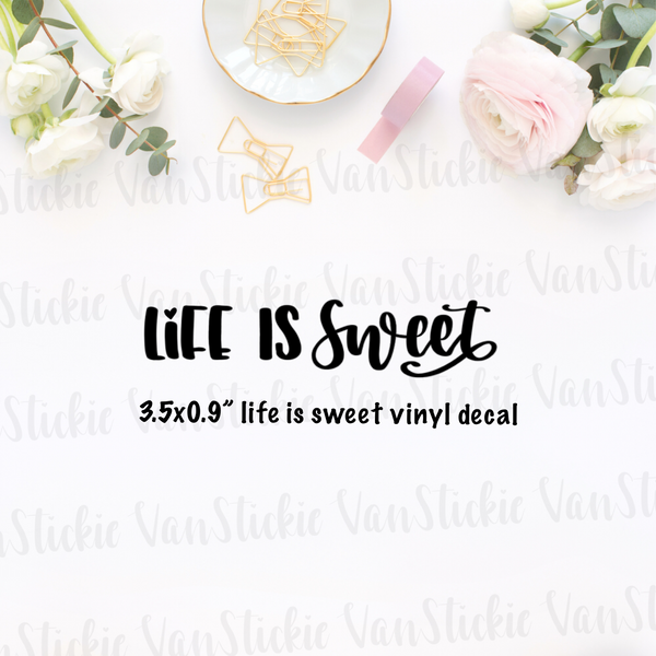 "Vinyl Decal - ""life is sweet"""