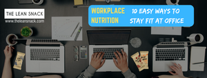 Workplace Nutrition: 10 Easy Ways to Stay fit in the Office