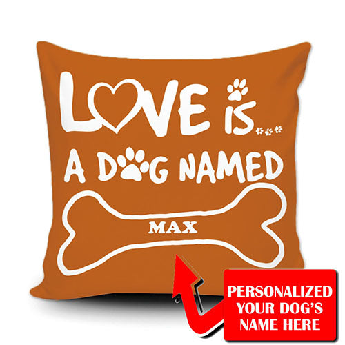 Personalized All You Need is Love and a Dog Name Pillow