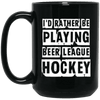 I'd Rather be Playing Beer League Mug