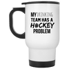 My Drinking Team Has A Hockey Problem 14oz Travel Mug