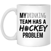 My Drinking Team Has a Hockey Problem Mug