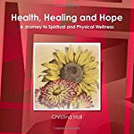 Health Healing and Hope: A Journey to Spiritual and Physical Wellness by Christina - ChristinaPURE