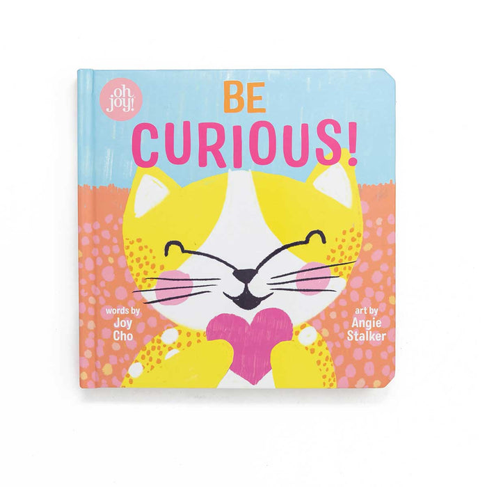 Be Curious! (An Oh Joy! Story) <br> by Joy Cho