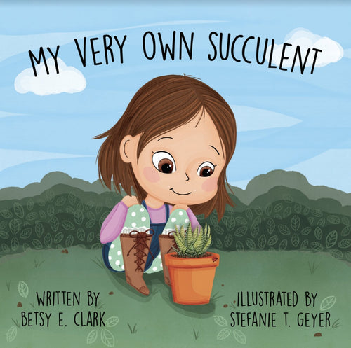 My Very Own Succulent - A Children's Succulent Book By: Betsy Clark - for sale by Succy Crafts