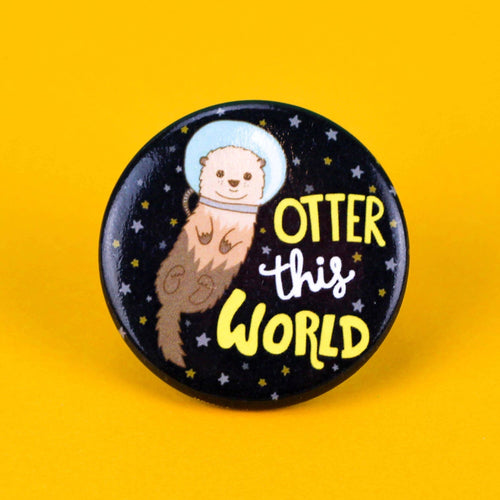 Otter This World Pinback Button - for sale by Succy Crafts